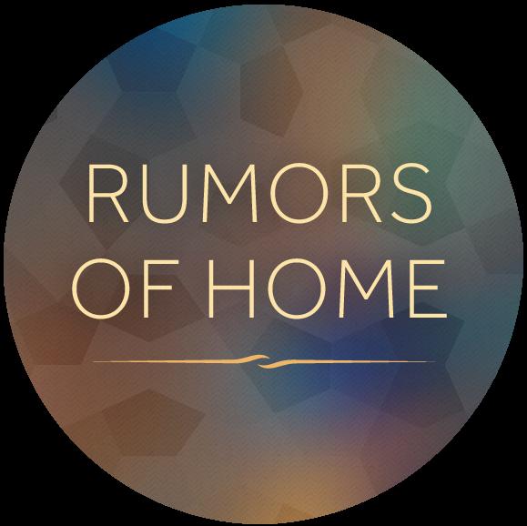 Rumors of Home