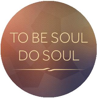 To Be Soul, Do Soul