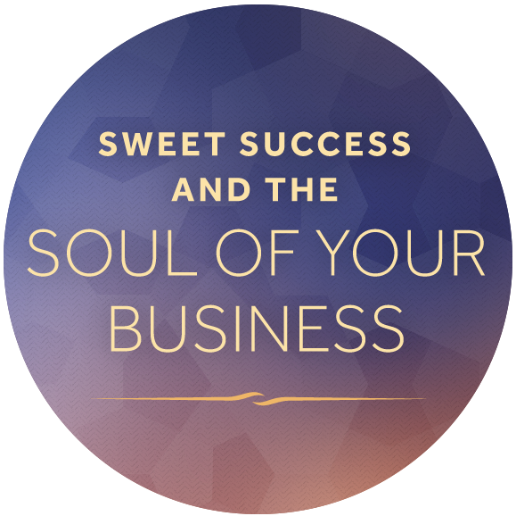 Sweet Success and the Soul of Your Business