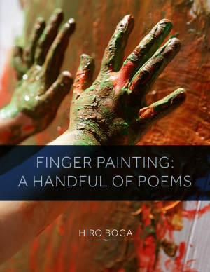 Finger Painting: A Handful of Poems by Hiro Boga